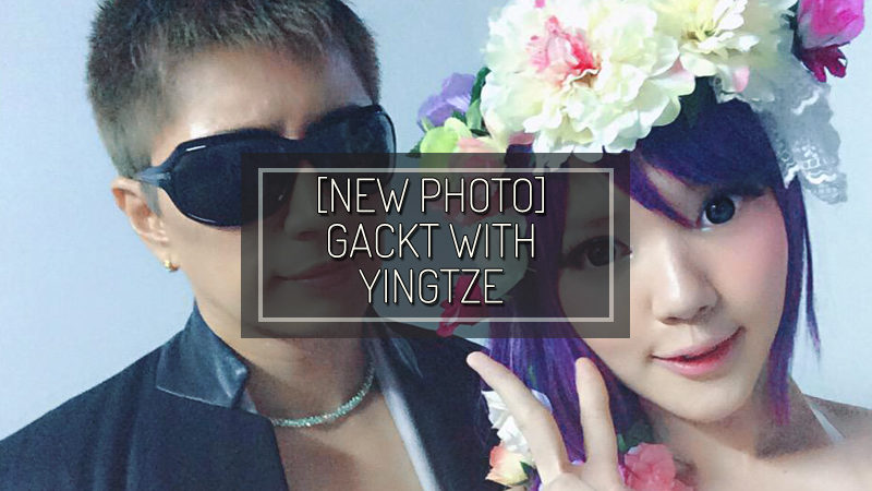 [NEW PHOTO] GACKT with YingTze