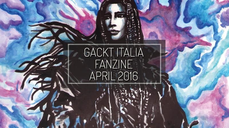 GACKT ITALIA FANZINE April 2016