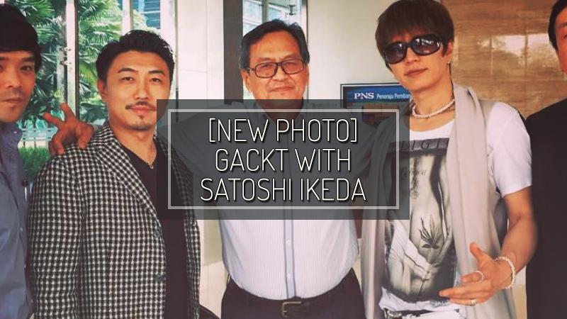 2016-may31-gacktsatoshiikeda