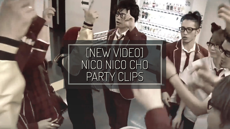 [NEW VIDEO] Nico nico Cho Party clips