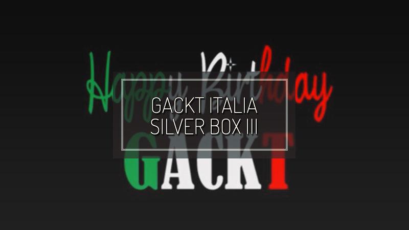 GACKT ITALIA SILVER BOX ~ III ~ : Buon compleanno GACKT