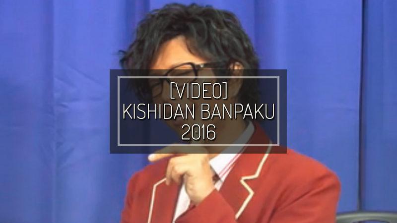 [VIDEO] KISHIDAN BANPAKU 2016