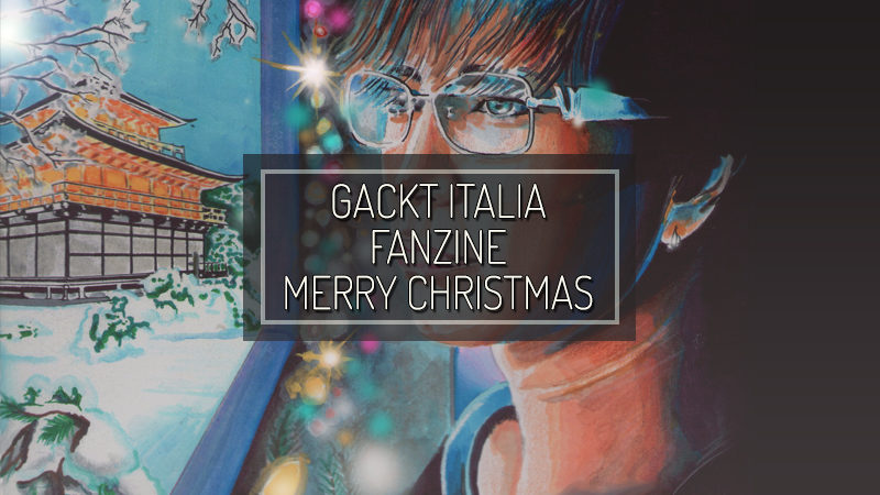 GACKT ITALIA FANZINE: MERRY XMAS 2016