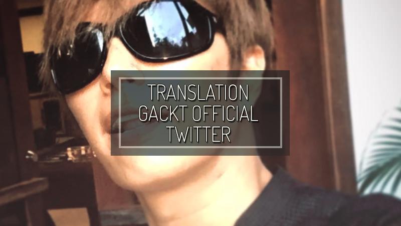 gackt twitter, gackt twitter translation, gackt translation, gackt italia