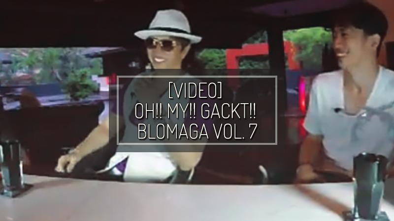 OH!! MY!! GACKT!! BLOMAGA