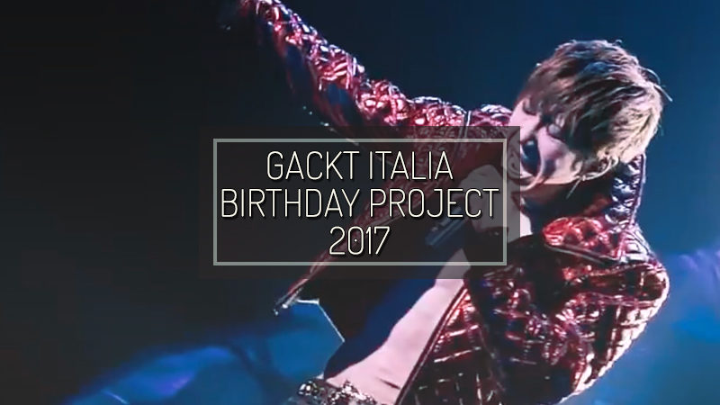 GACKT ITALIA 2017 BIRTHDAY PROJECT