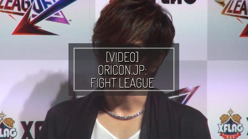 [VIDEO] ORICON.JP: FIGHT LEAGUE LAUNCH DECLARATION!