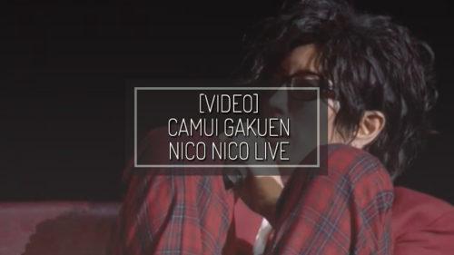 [VIDEO] Camui Gakuen 2017 Nico Nico Live