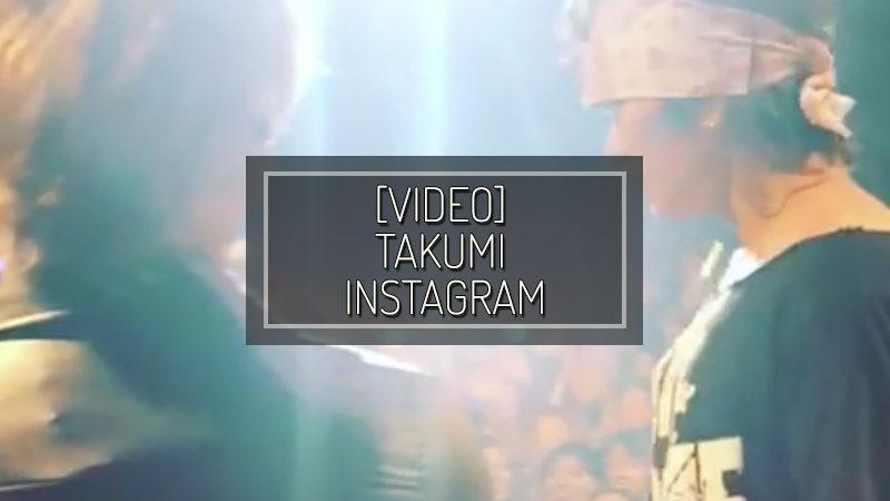 [VIDEO] TAKUMI INSTAGRAM UPDATE – JUN 28 2017