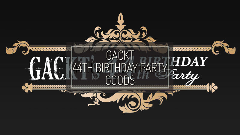 GACKT 44th BIRTHDAY PARTY GOODS