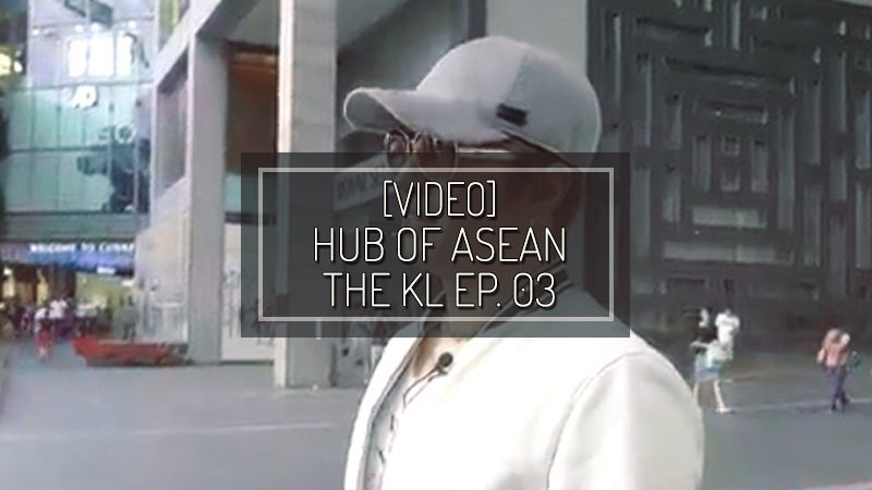 [VIDEO] HUB OF ASEAN: THE KL episodio 03