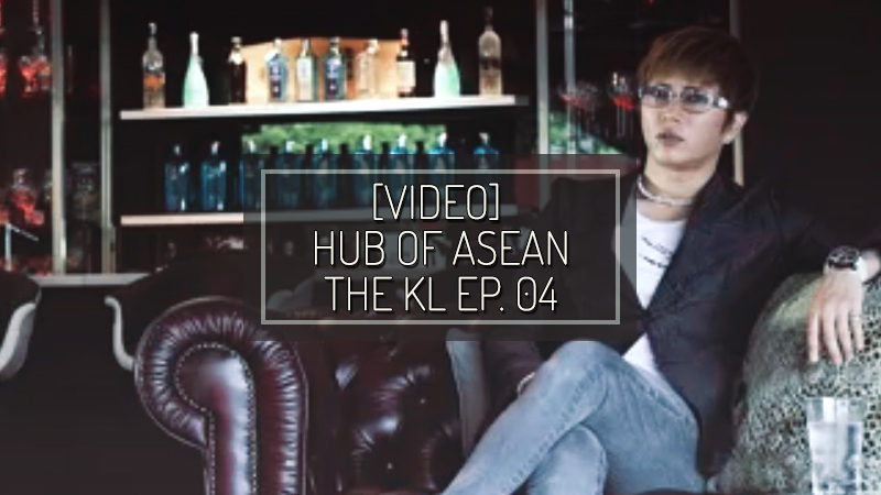 [VIDEO] HUB OF ASEAN: THE KL episodio 04