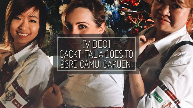 [VIDEO] GACKT ITALIA goes to 「93rd Camui♂Gakuen de Hirakina-sai」