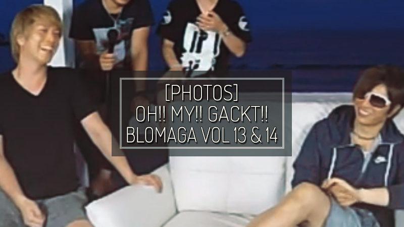 [PHOTOS] OH!! MY!! GACKT!! BLOMAGA Vol. 13 & 14