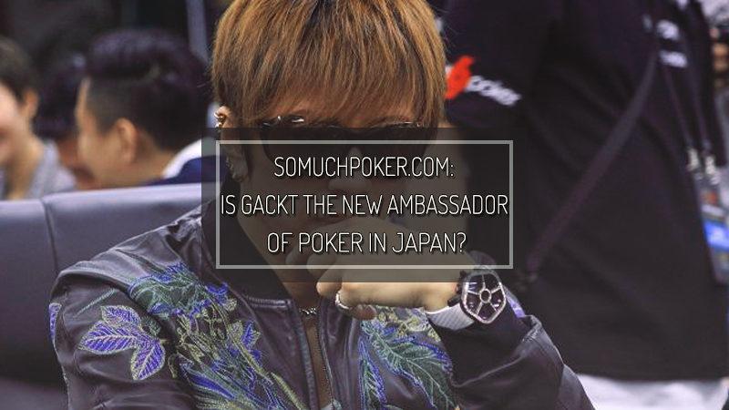 SOMUCHPOKER.COM: Is Japanese rock star GACKT the new ambassador of poker in Japan?