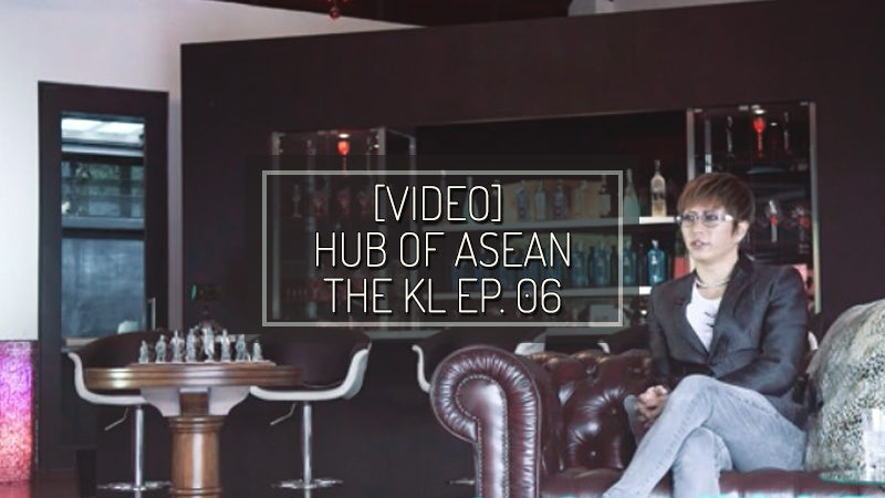 [VIDEO] HUB OF ASEAN: THE KL episodio 06