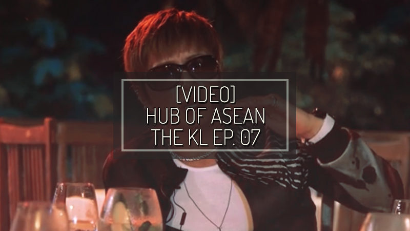 [VIDEO] HUB OF ASEAN: THE KL episodio 07