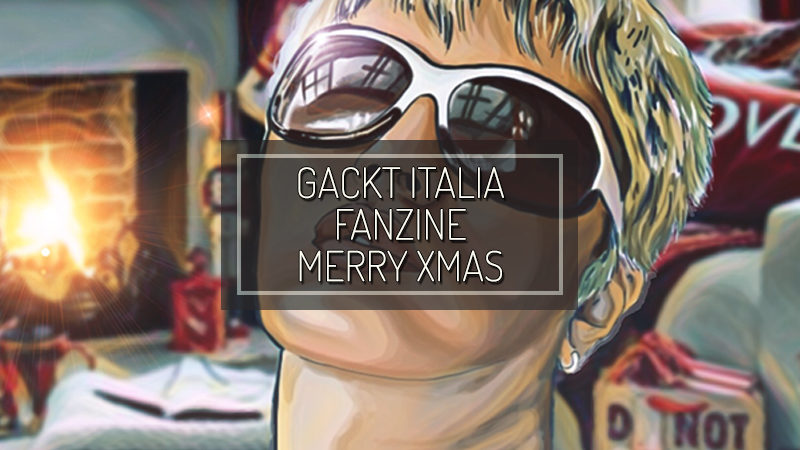 GACKT ITALIA FANZINE – Dicembre 2017 – Buon Natale