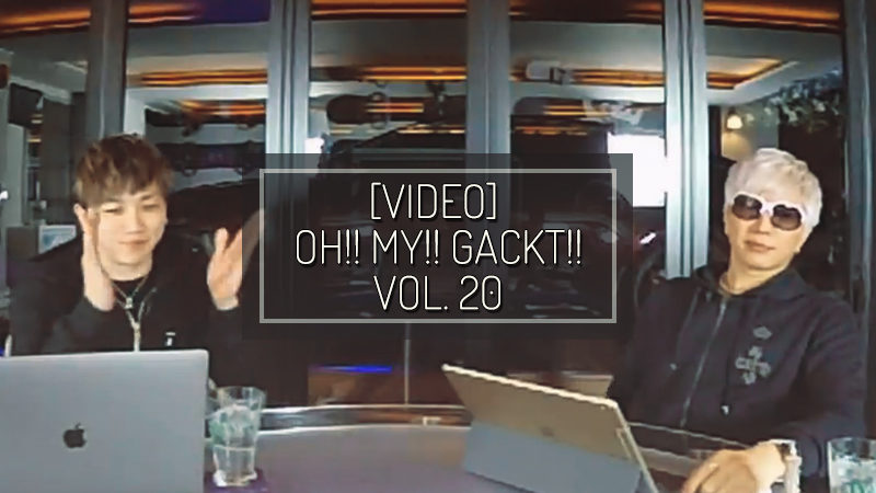 [VIDEO] OH!! MY!! GACKT!! Blomaga vol. 20