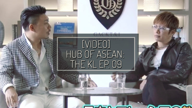 [VIDEO] HUB OF ASEAN: THE KL episode 09