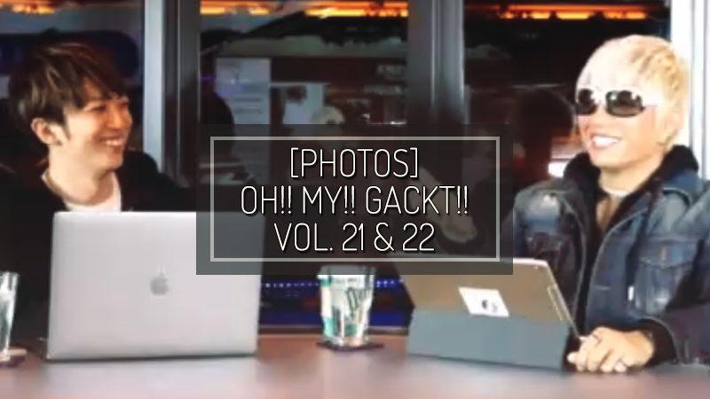 [PHOTOS] OH!! MY!! GACKT!! BLOMAGA Vol. 21 & 22