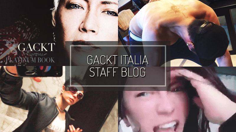 GACKT ITALIA STAFF BLOG – MAY 13 2018