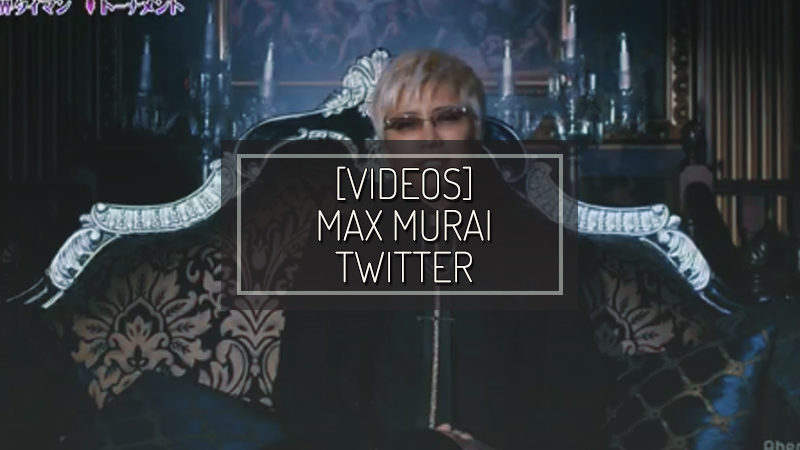 [VIDEO] MAX MURAI TWITTER – MAG 18 2018