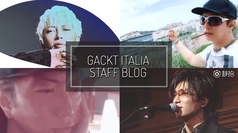 GACKT ITALIA STAFF BLOG – MAY 20 2018