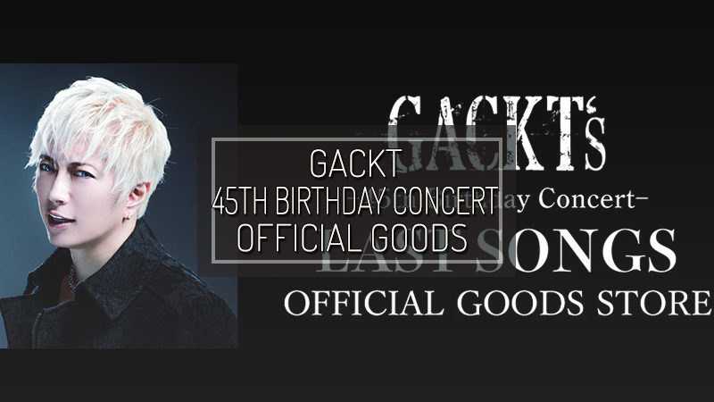 GACKT 45th BIRTHDAY CONCERT – LAST SONGS – OFFICIAL GOODS