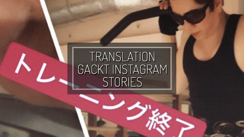 GACKT INSTAGRAM STORIES – LUG 10 2018