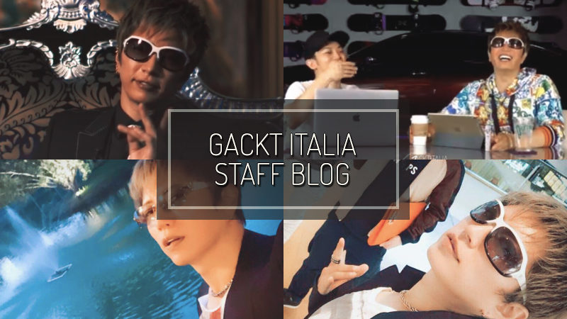GACKT ITALIA STAFF BLOG – AUG 05 2018