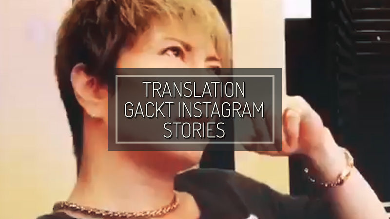 GACKT INSTAGRAM STORIES – AGO 08 2018