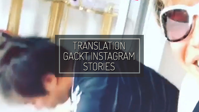 GACKT INSTAGRAM STORIES – NOV 03 2018