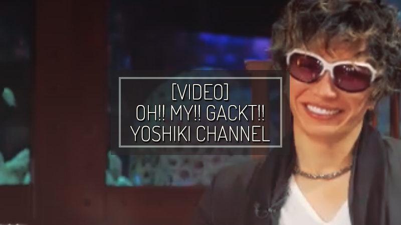 [VIDEO] OH!! MY!! GACKT!! x YOSHIKI CHANNEL 2018
