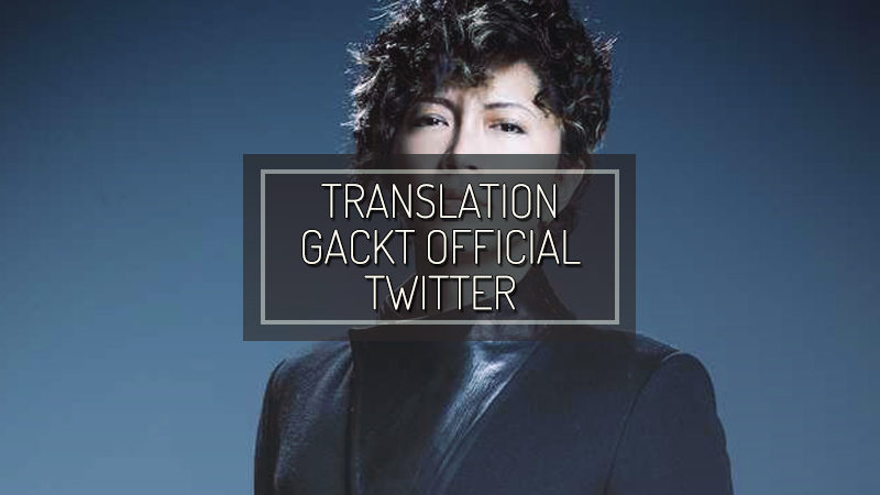 GACKT OFFICIAL TWITTER – MAY 27 2018