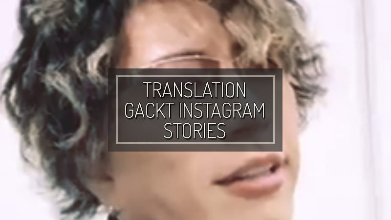 GACKT INSTAGRAM STORIES – DEC 22 2018