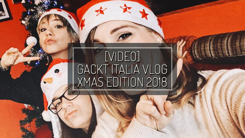 GACKT ITALIA – Vlog #05 – 2018 Xmas Edition