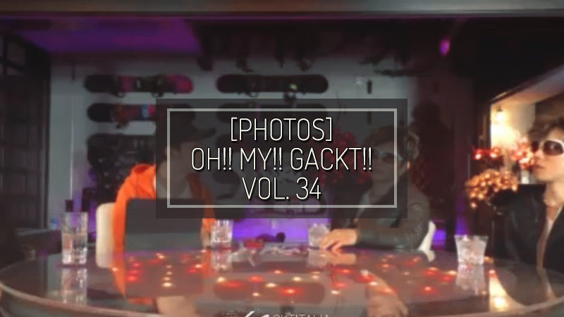 [PHOTOS] OH!! MY!! GACKT!! VOL. 34