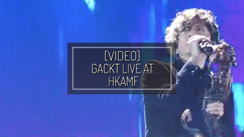 [VIDEO] GACKT LIVE AT  HONG KONG ASIAN POP MUSIC FESTIVAL
