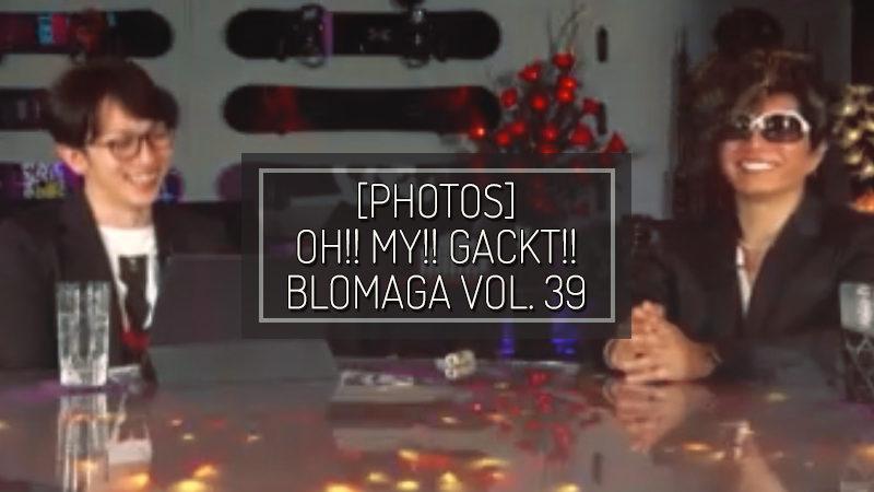 [PHOTOS] OH!! MY!! GACKT!! BLOMAGA Vol. 40