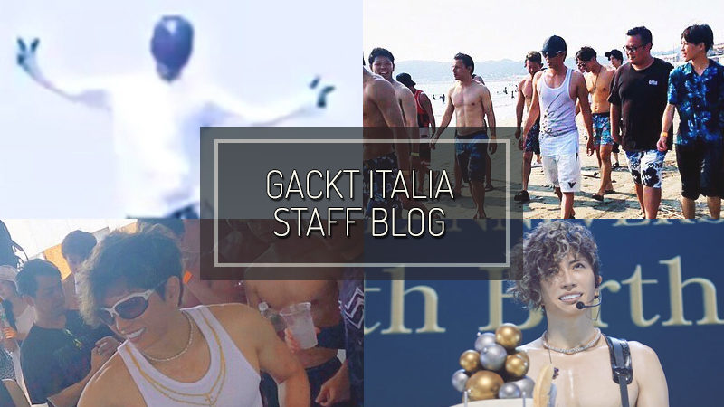 GACKT ITALIA STAFF BLOG – AUG 11 2019