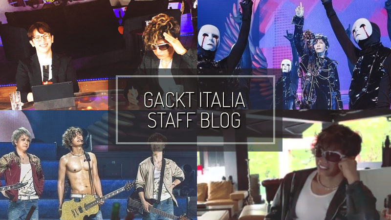 GACKT ITALIA STAFF BLOG – AUG 18 2019