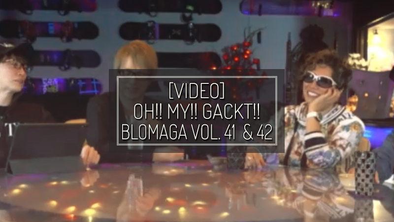 [PHOTOS] OH!! MY!! GACKT!! BLOMAGA Vol. 41 & 42