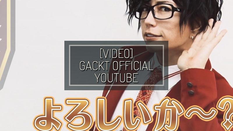 [VIDEO] GACKT OFFICIAL YOUTUBE – OCT 15 2019