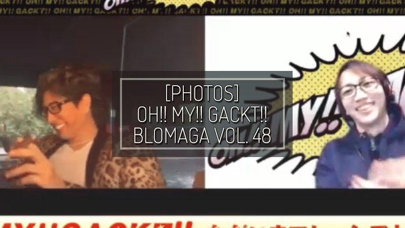 [PHOTOS] OH!! MY!! GACKT!! BLOMAGA Vol. 48