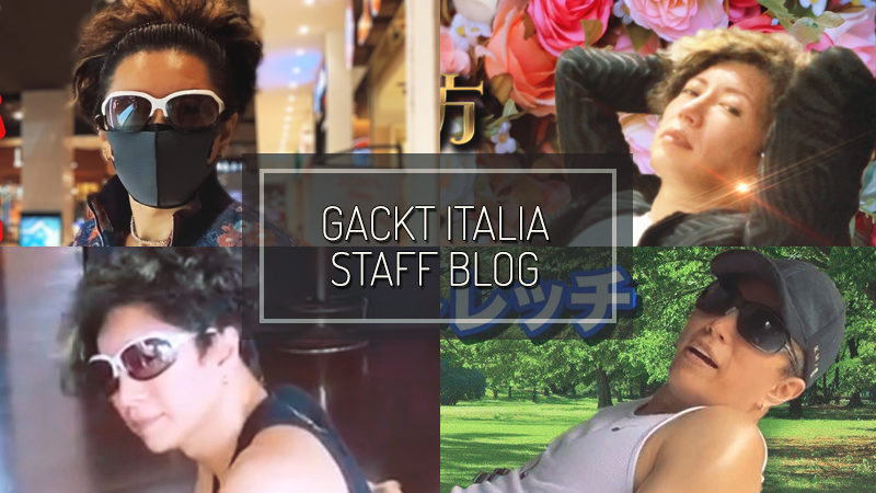 GACKT ITALIA STAFF BLOG – MAY 17 2020