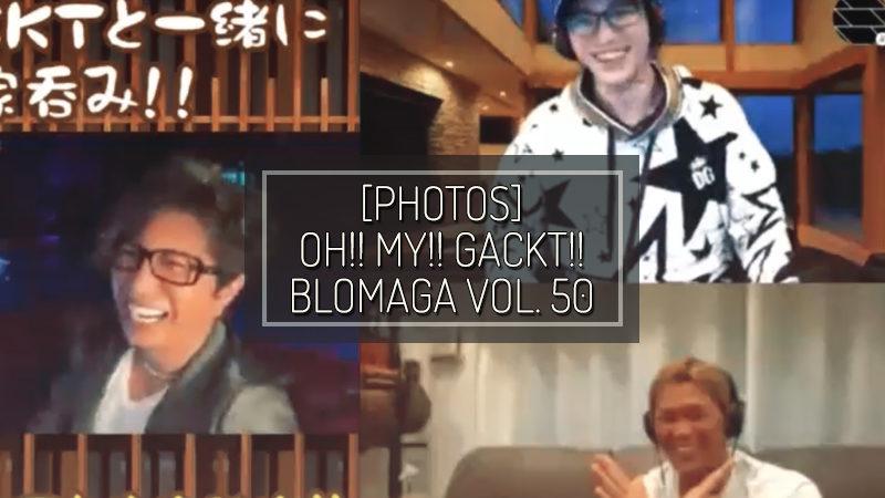 [PHOTOS] OH!! MY!! GACKT!! BLOMAGA Vol. 50