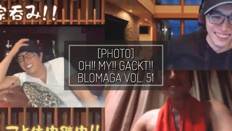 [PHOTOS] OH!! MY!! GACKT!! BLOMAGA Vol. 51