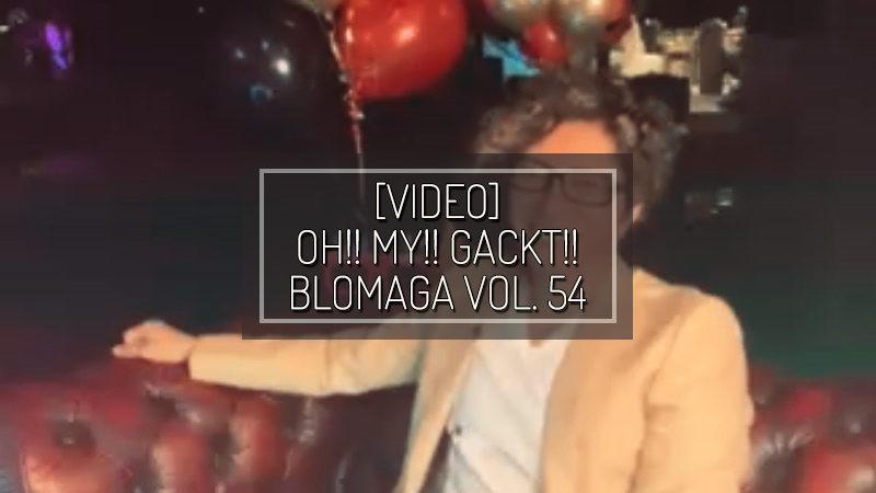 [PHOTOS] OH!! MY!! GACKT!! BLOMAGA Vol. 54