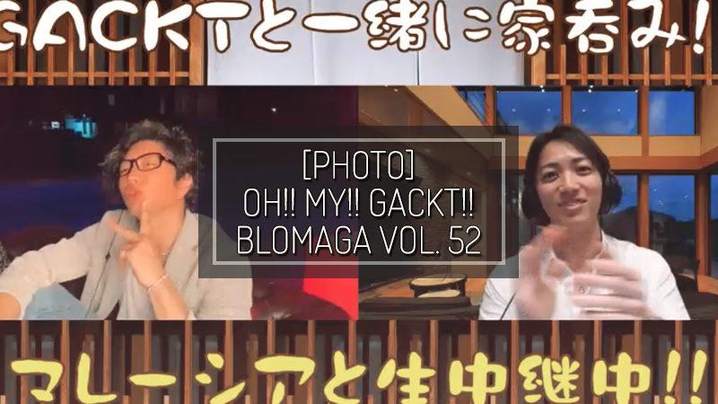 [PHOTOS] OH!! MY!! GACKT!! BLOMAGA Vol. 52